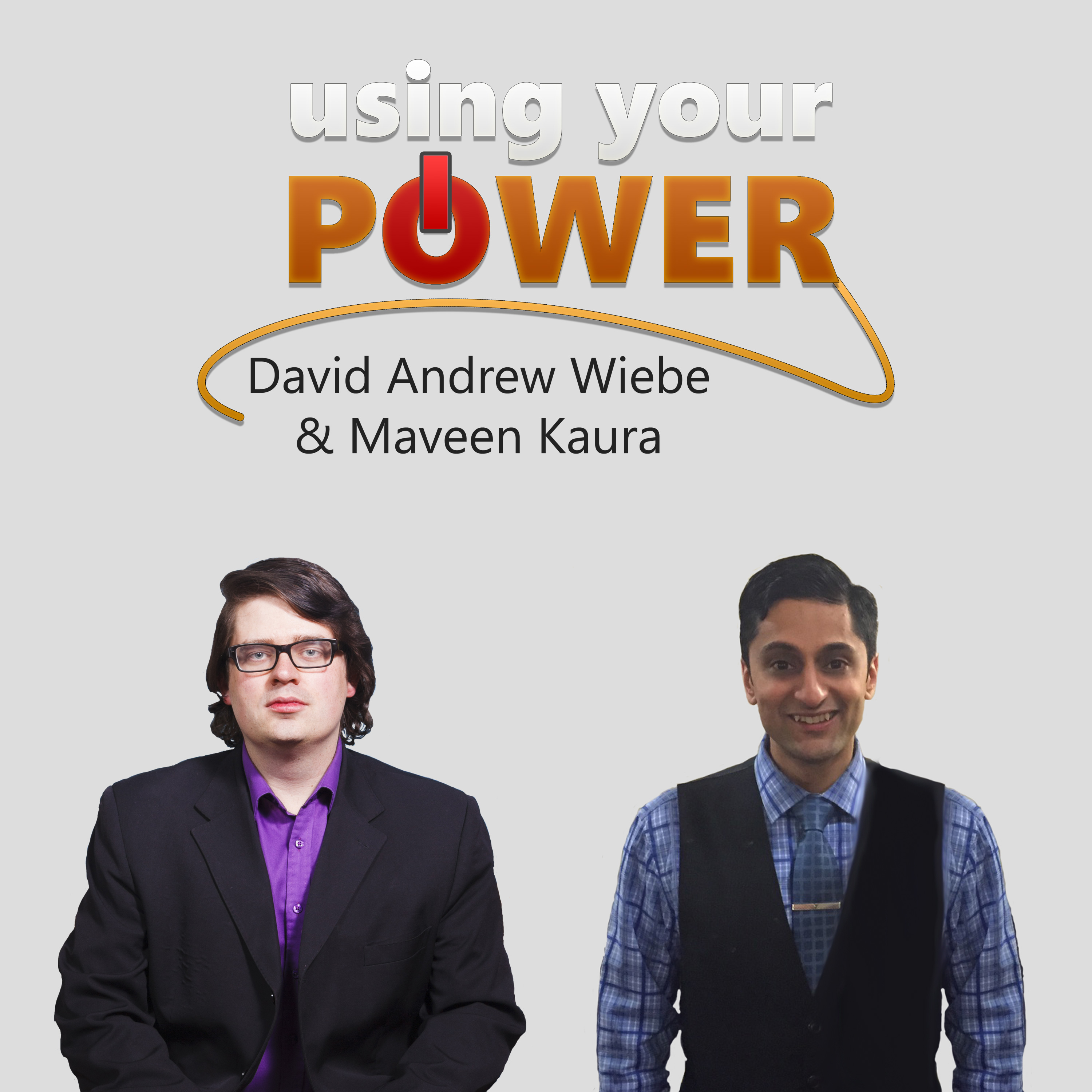 Using Your Power | Going Deeper into Life's Big Questions | with David Andrew Wiebe & Maveen Kaura